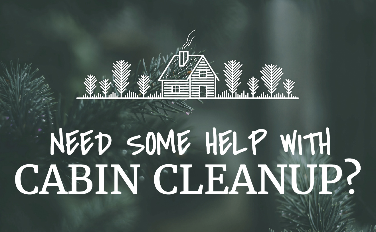 Need some help with cabin cleanup?